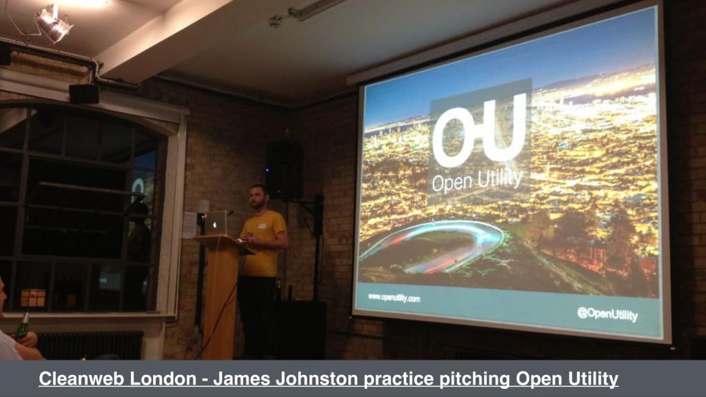 Cleanweb London - James Johnston practice pitch...