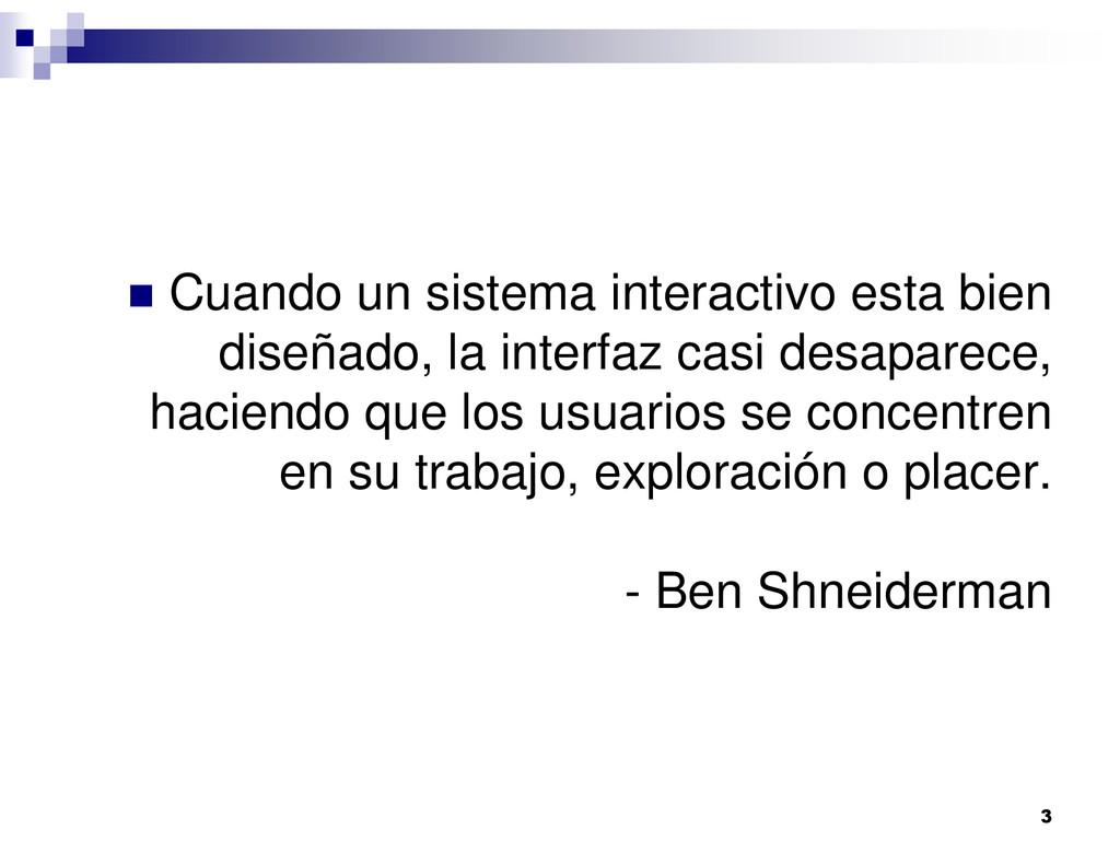 3 Cuando un sistema interactivo esta bien diseñ...