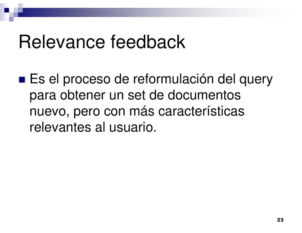 Relevance feedback Es el proceso de reformulaci...