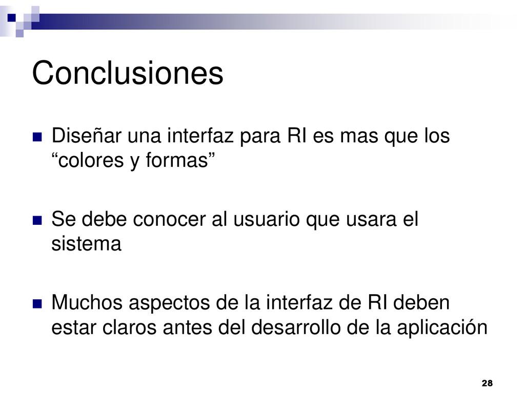 Conclusiones Diseñar una interfaz para RI es ma...