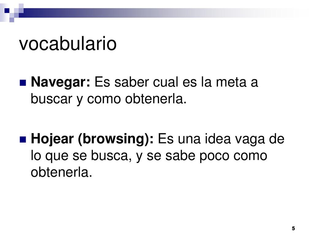 5 vocabulario Navegar: Es saber cual es la meta...