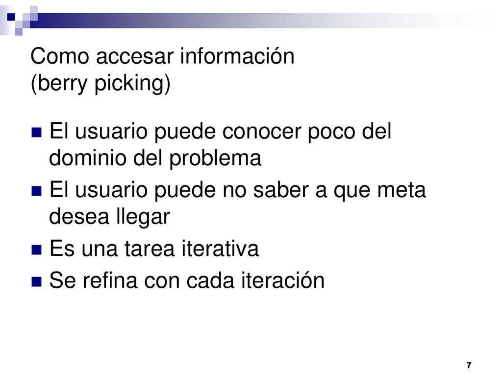 7 Como accesar información (berry picking) El u...