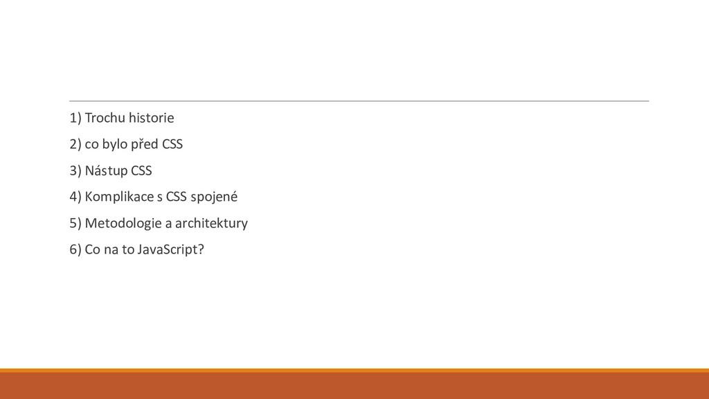 1) Trochu historie 2) co bylo před CSS 3) Nástu...