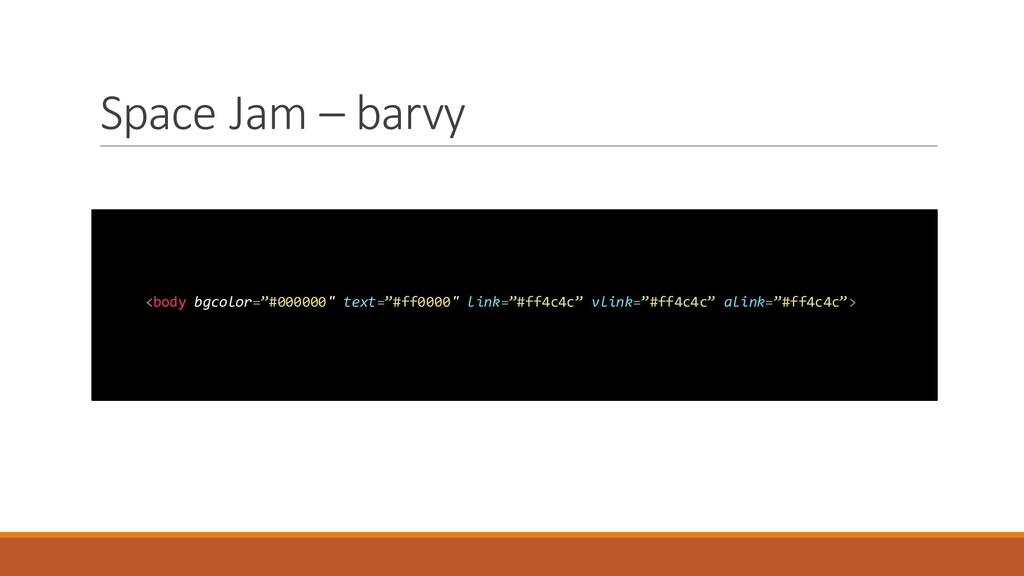 "Space Jam – barvy <body bgcolor=""#000000"" text=..."