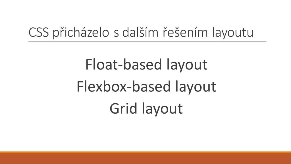 CSS přicházelo s dalším řešením layoutu Float-b...