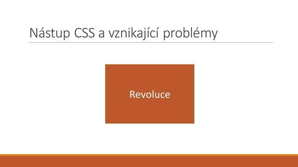 Nástup CSS a vznikající problémy Revoluce