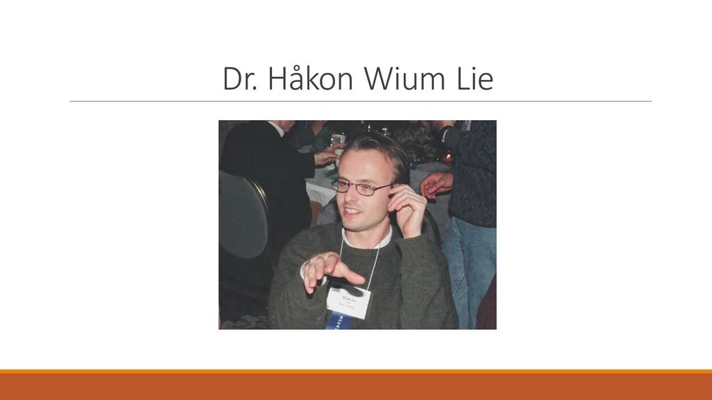 Dr. Håkon Wium Lie