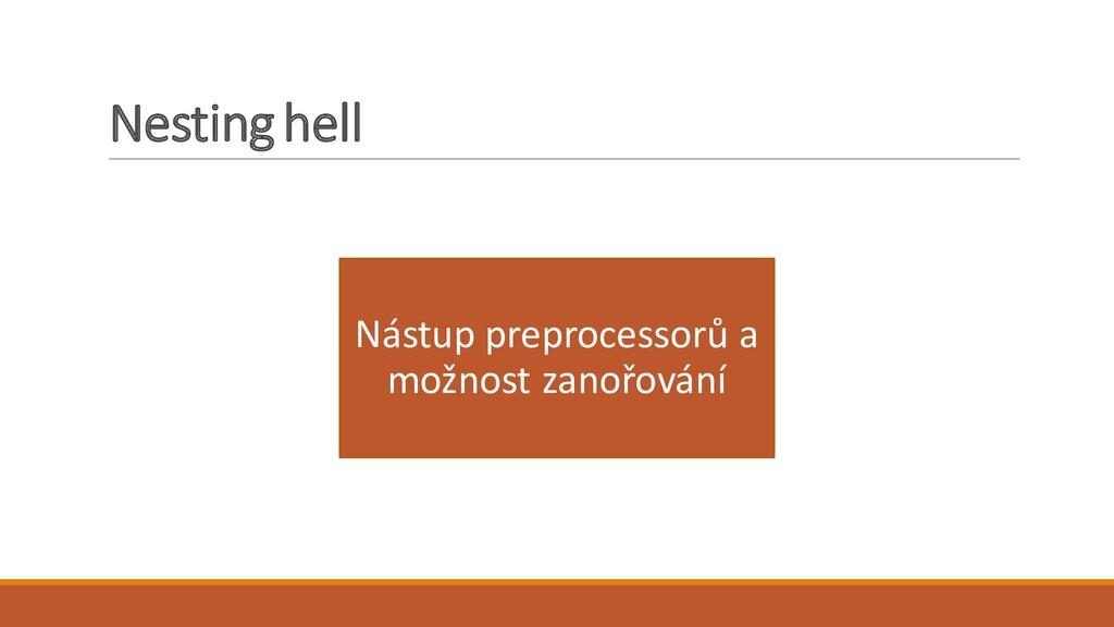 Nesting hell Nástup preprocessorů a možnost zan...