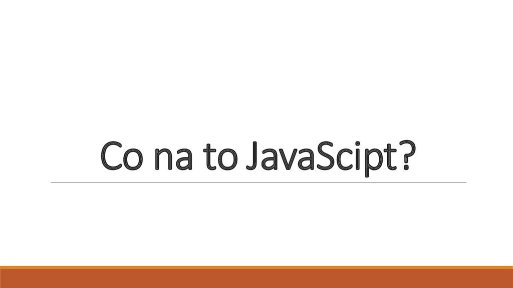 Co na to JavaScipt?