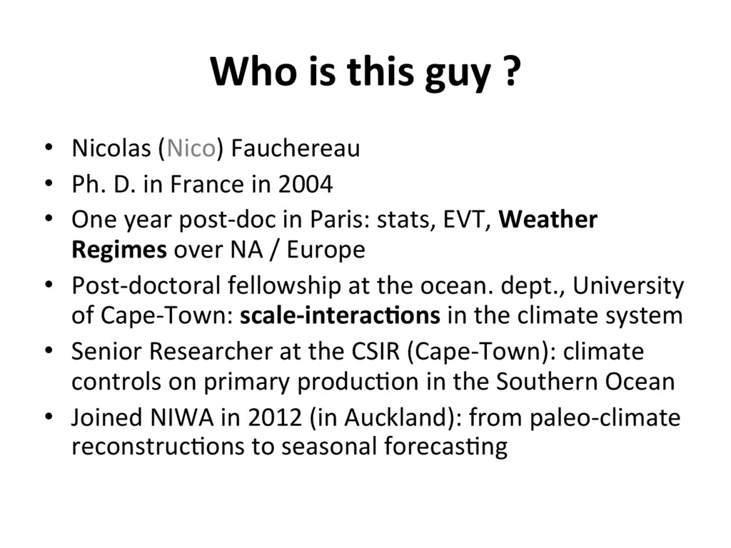 Who is this guy ? •  Nicolas (Nico) Fauchereau ...