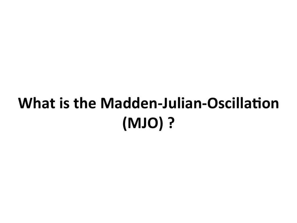 What is the Madden-Julian-Oscilla8on (MJO) ?