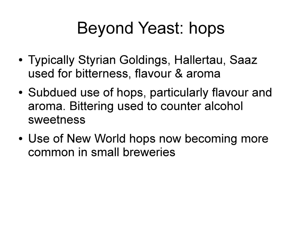 Beyond Yeast: hops ● Typically Styrian Goldings...