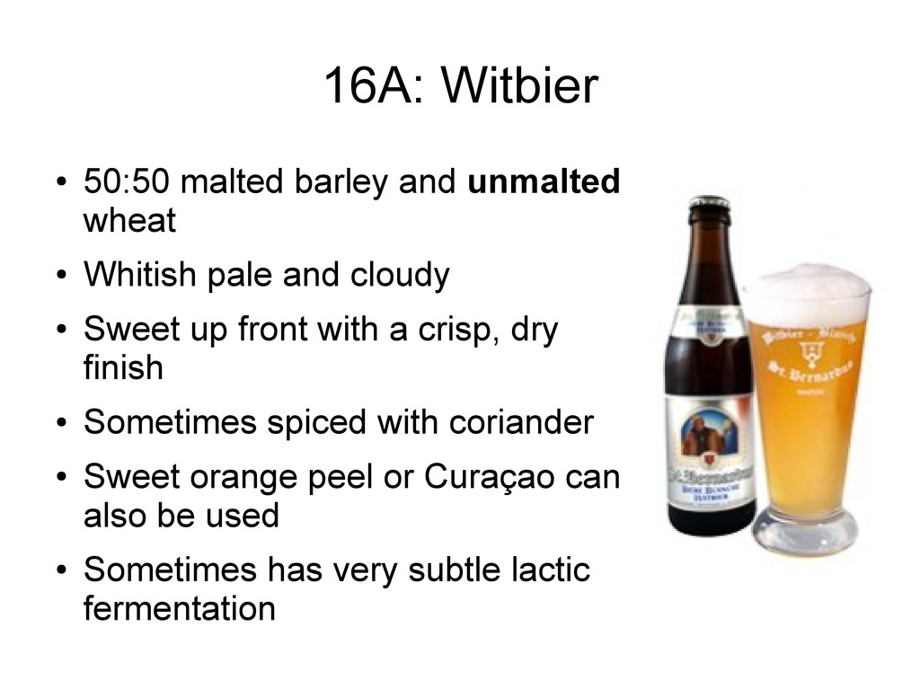 16A: Witbier ● 50:50 malted barley and unmalted...