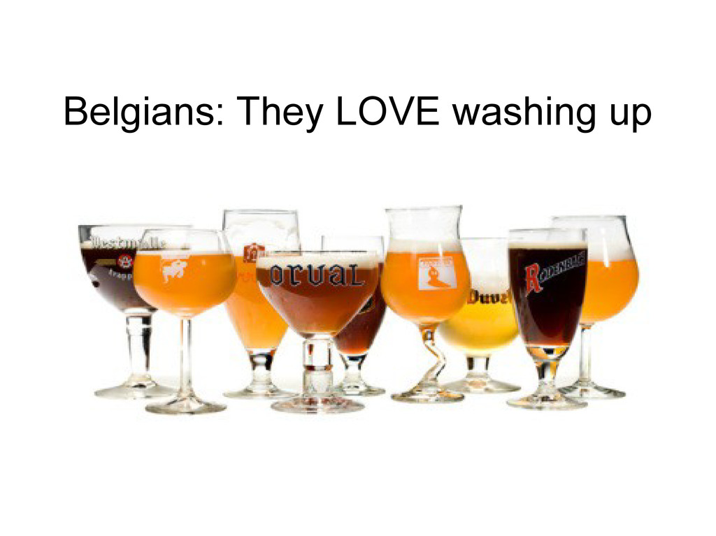 Belgians: They LOVE washing up