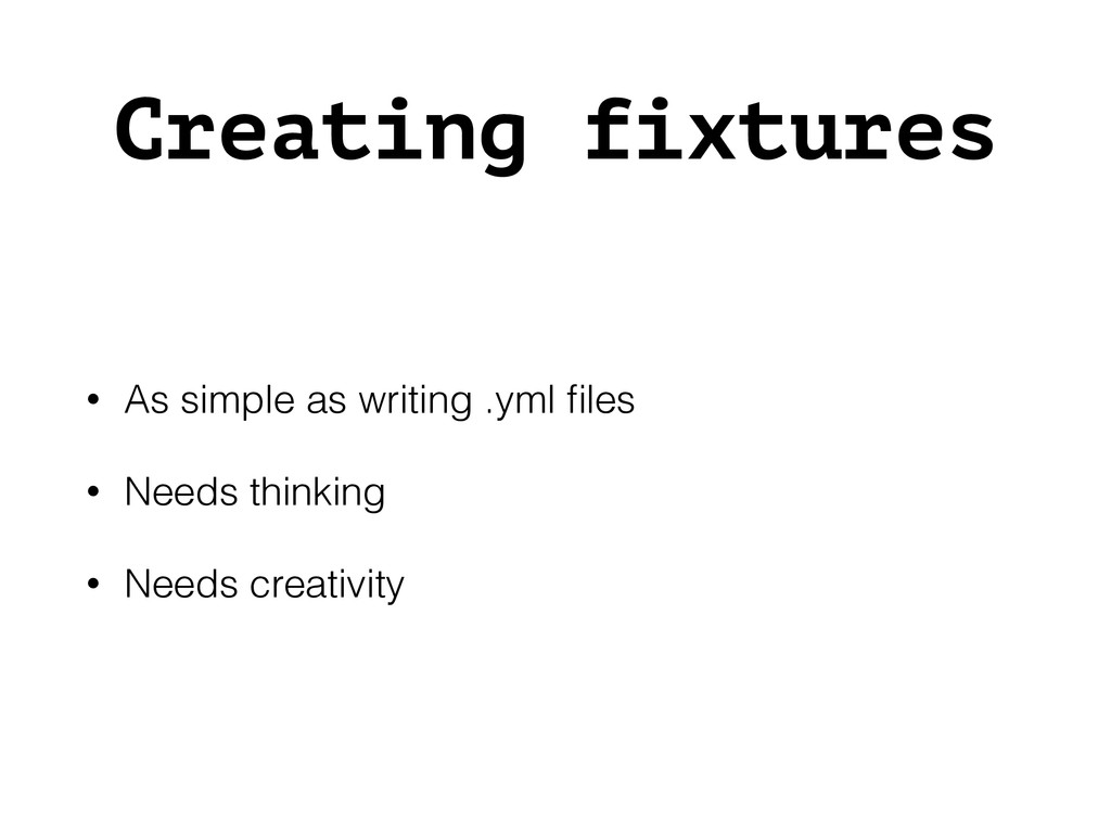 Creating fixtures • As simple as writing .yml fi...