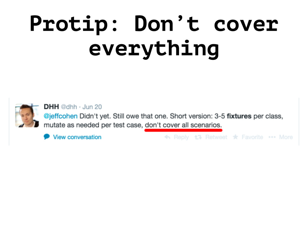 Protip: Don't cover everything