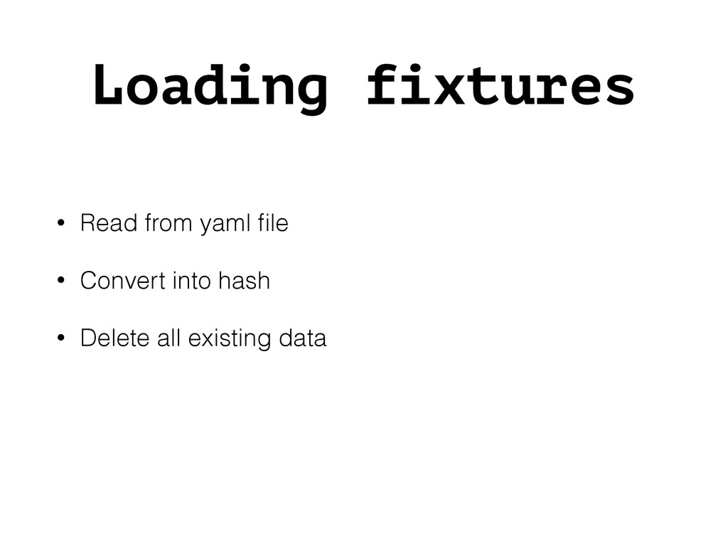 Loading fixtures ! • Read from yaml file • Conve...
