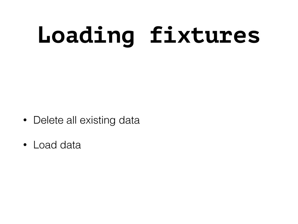 Loading fixtures • Delete all existing data • L...