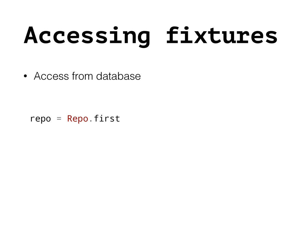 Accessing fixtures • Access from database repo ...