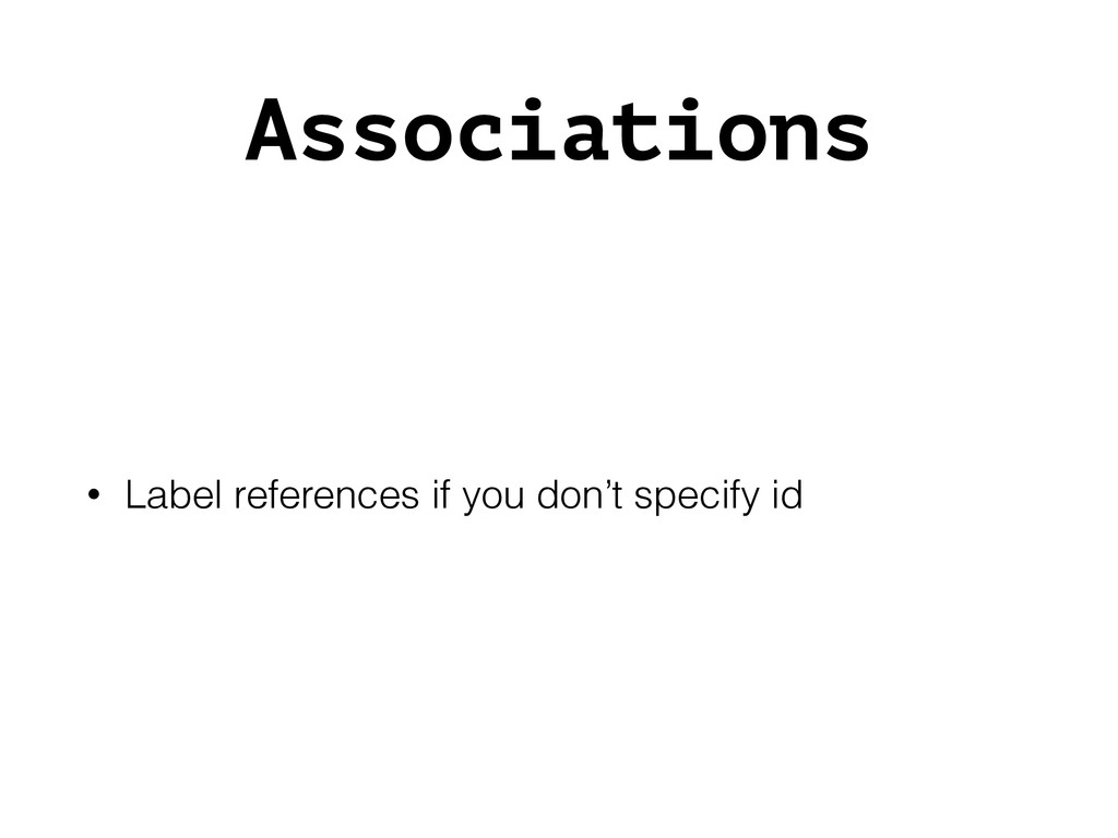 Associations • Label references if you don't sp...