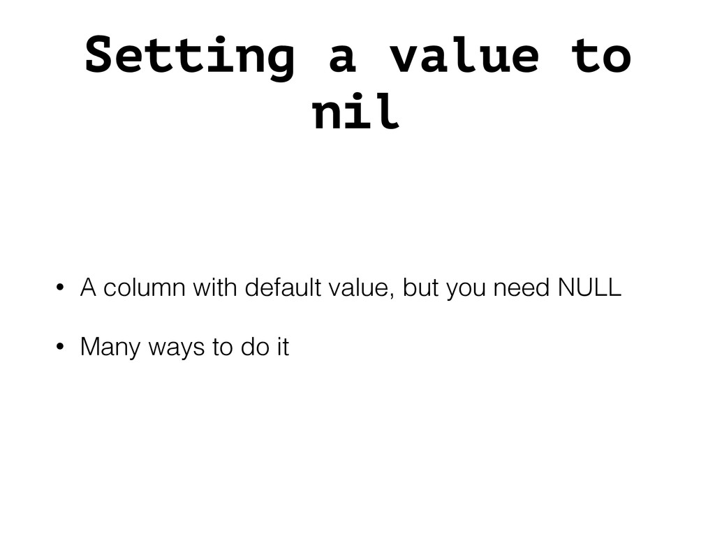 Setting a value to nil • A column with default ...