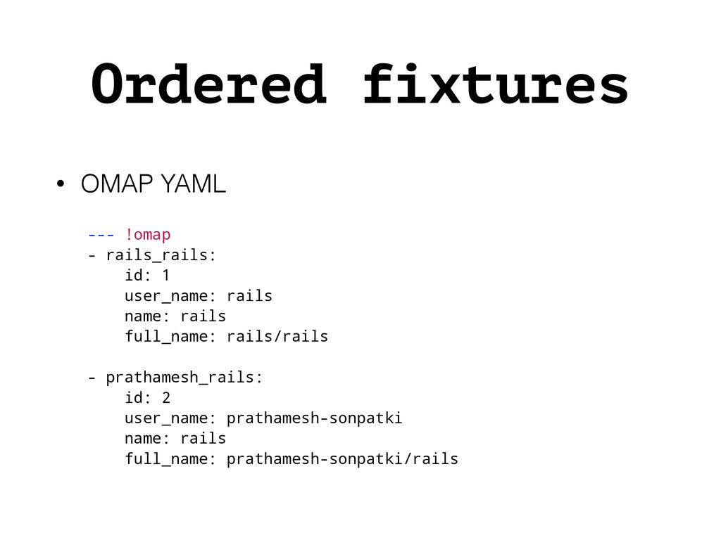 Ordered fixtures • OMAP YAML --- !omap - rails_...