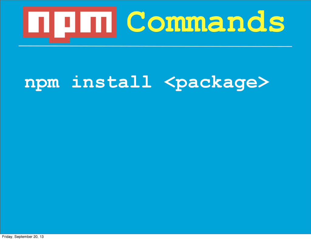 npm install <package> Commands Friday, Septembe...