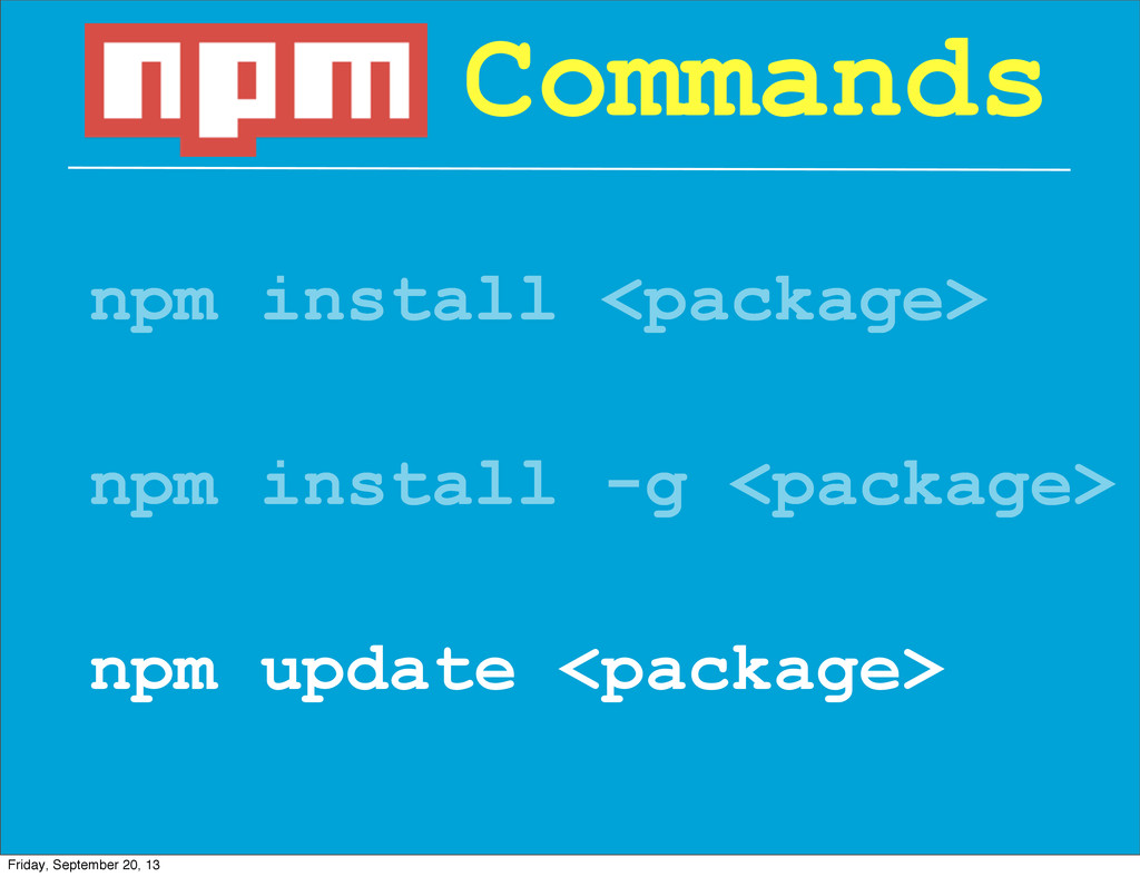 npm install <package> Commands npm install -g <...