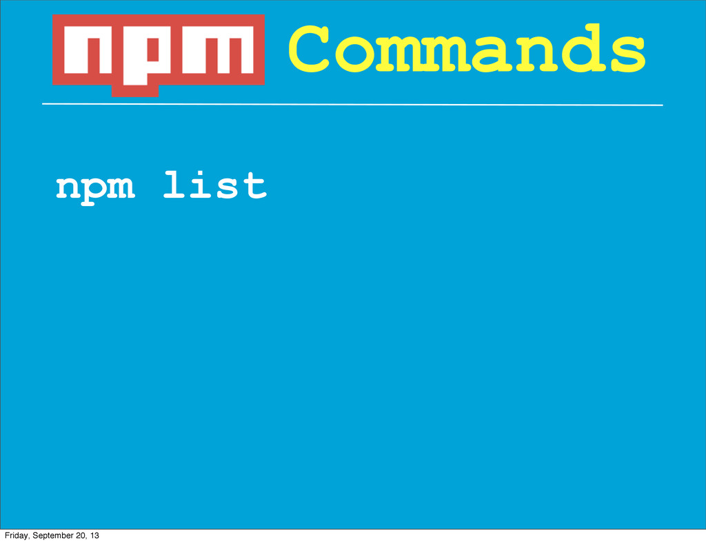 npm list Commands Friday, September 20, 13
