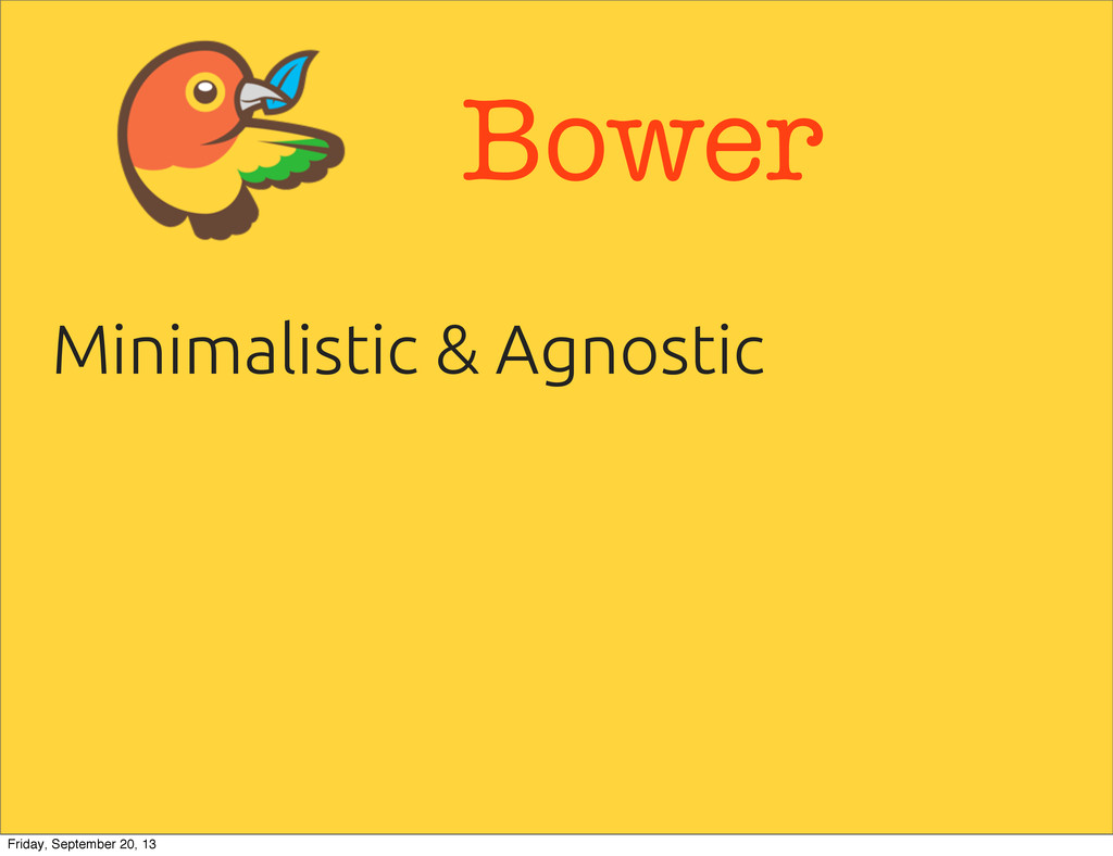 Bower Minimalistic & Agnostic Friday, September...