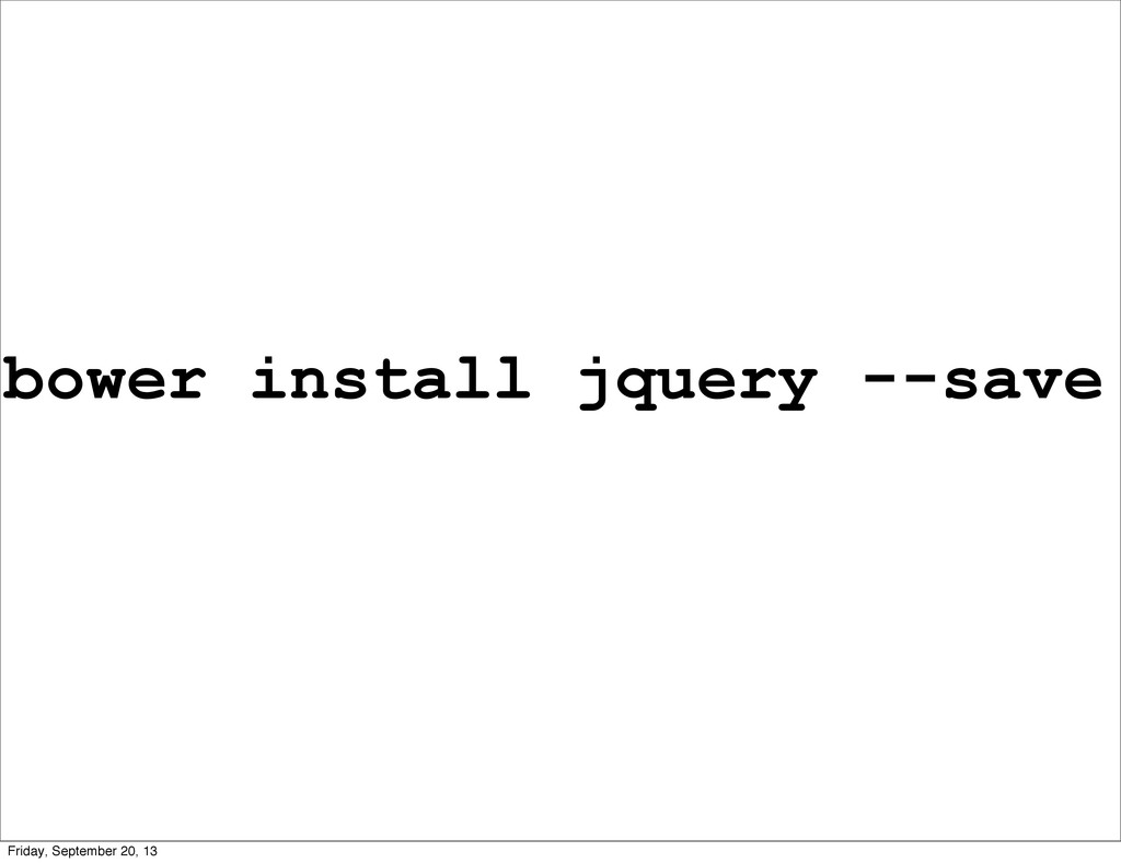 bower install jquery --save Friday, September 2...