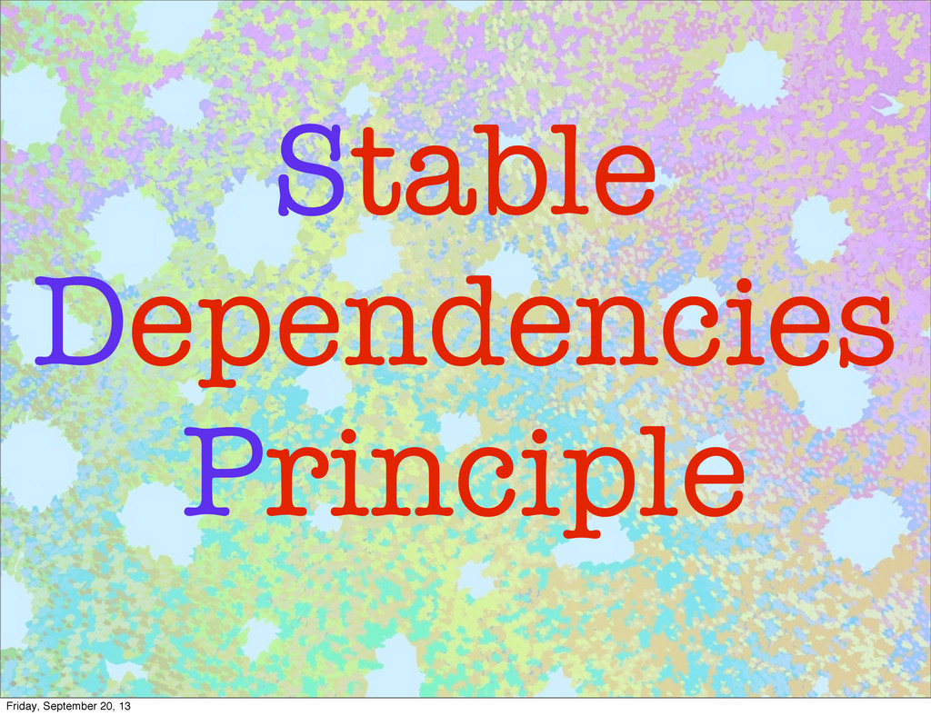 Stable Dependencies Principle Friday, September...