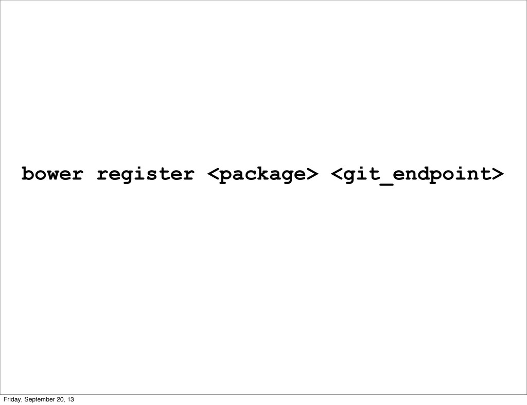 bower register <package> <git_endpoint> Friday,...