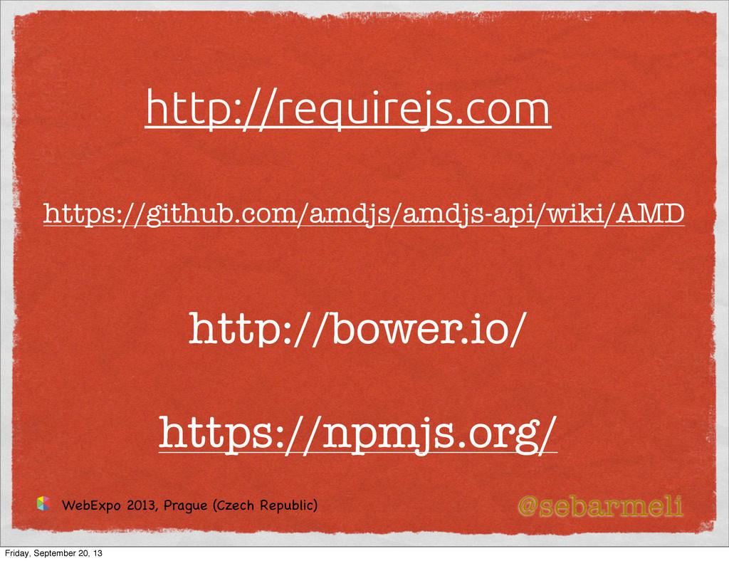 http://requirejs.com http://bower.io/ @sebarmel...