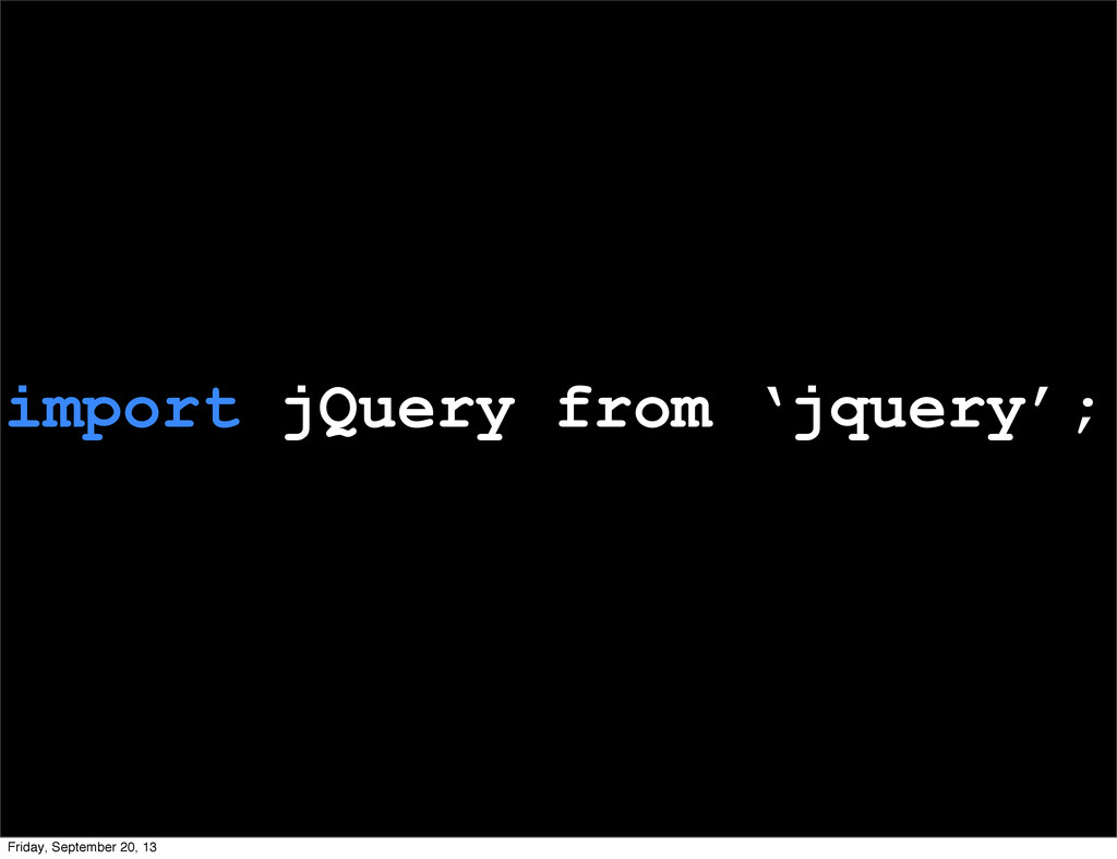 import jQuery from 'jquery'; Friday, September ...