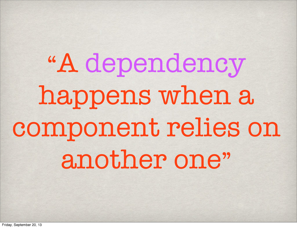 """A dependency happens when a component relies o..."
