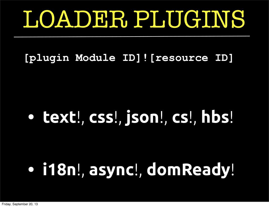 LOADER PLUGINS • i18n!, async!, domReady! • tex...
