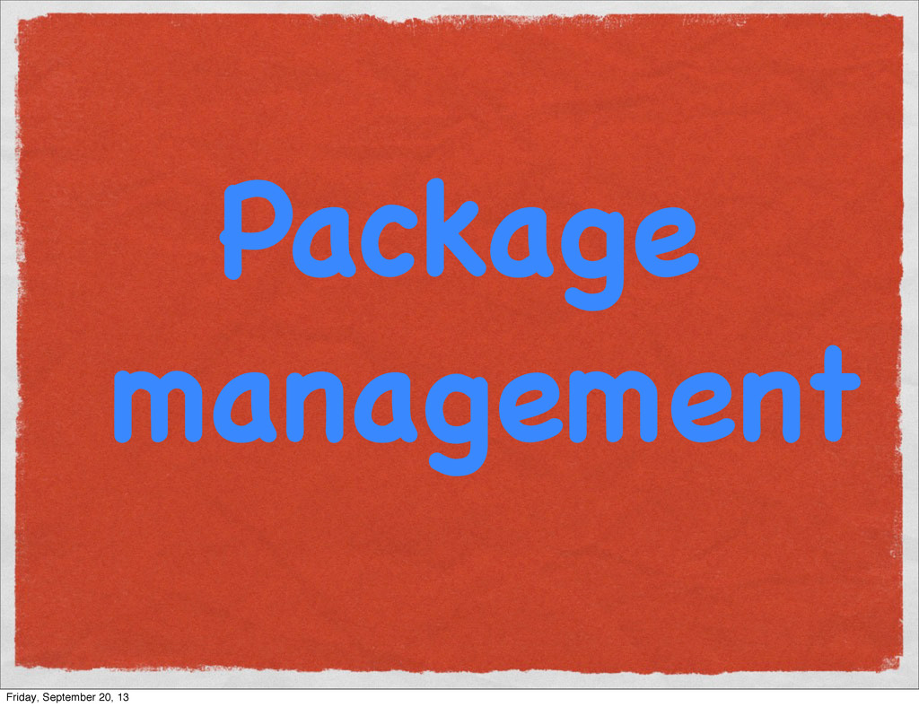 Package management Friday, September 20, 13