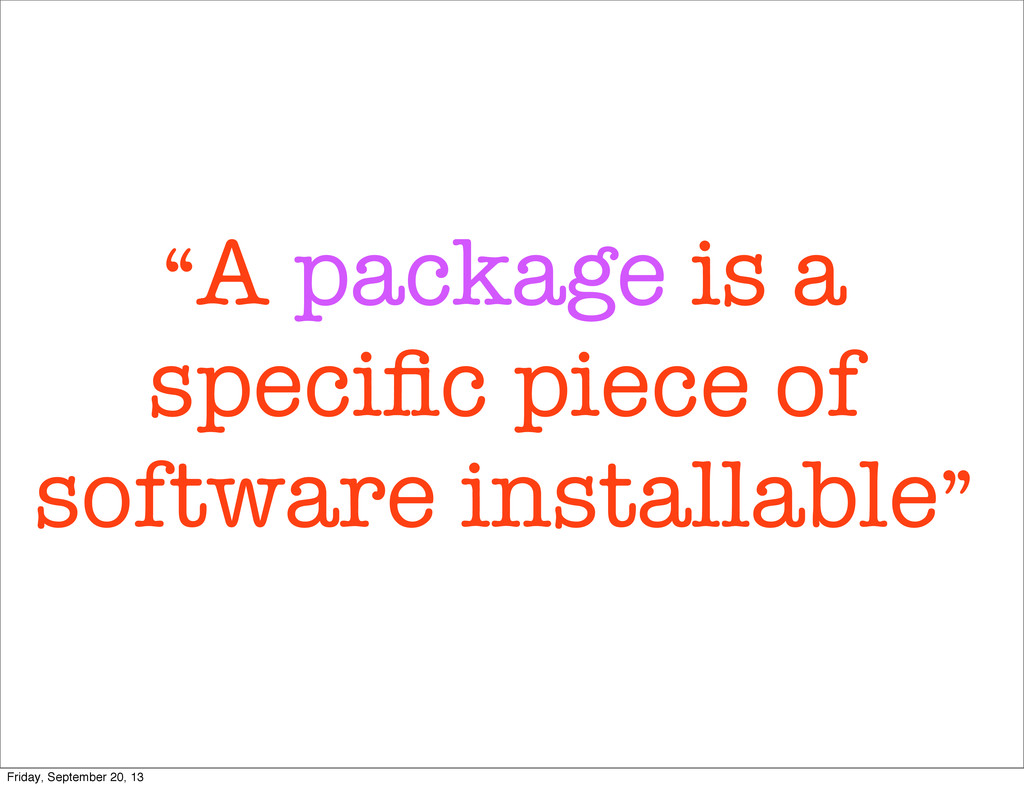 """A package is a specific piece of software insta..."