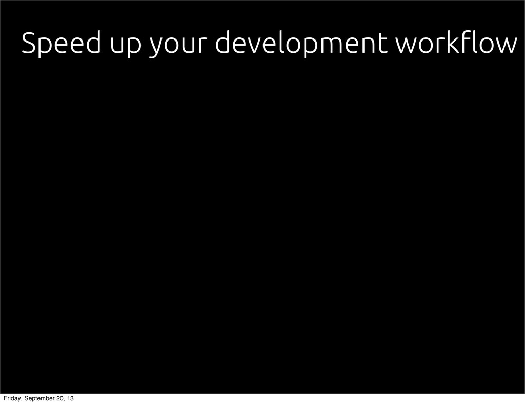 "Speed up your development work""ow Friday, Septe..."