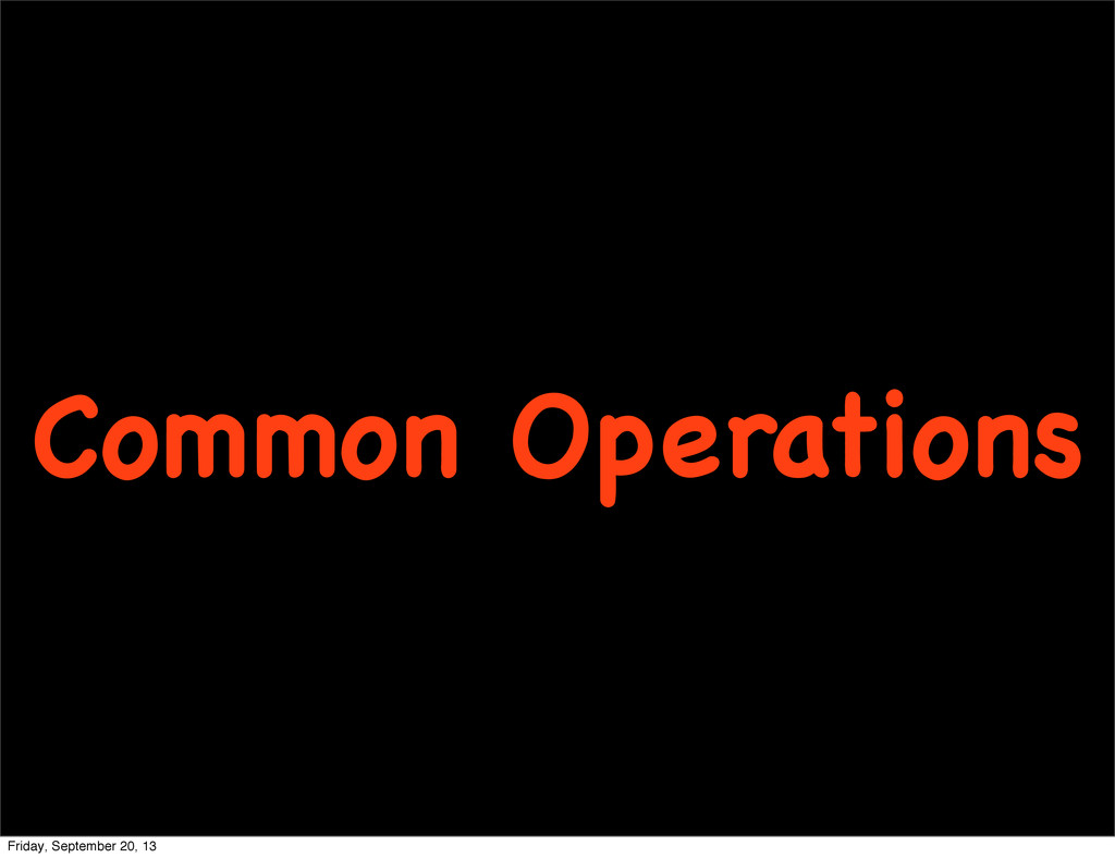 Common Operations Friday, September 20, 13