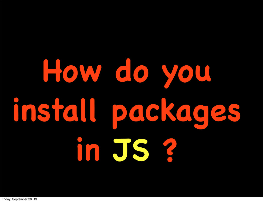 How do you install packages in JS ? Friday, Sep...
