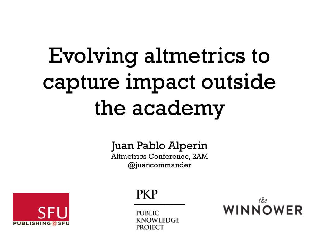 Juan Pablo Alperin Altmetrics Conference, 2AM @...