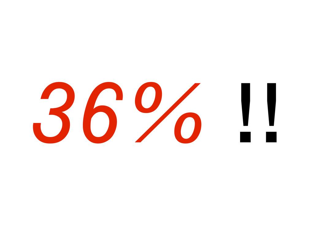 36% !!