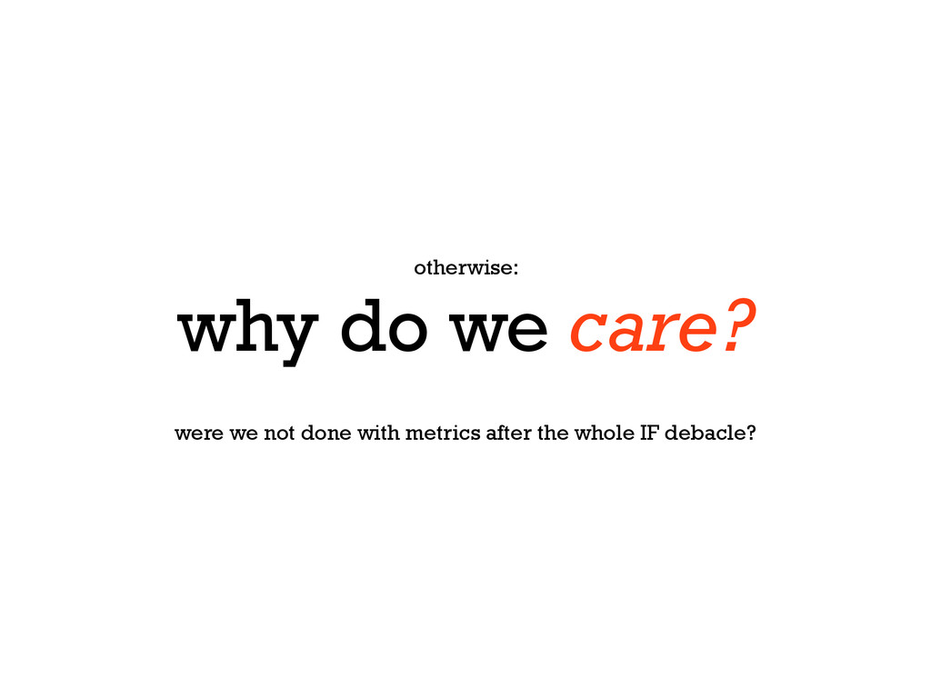 otherwise: why do we care? were we not done wit...