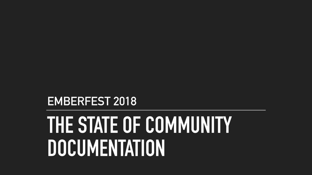 THE STATE OF COMMUNITY DOCUMENTATION EMBERFEST ...