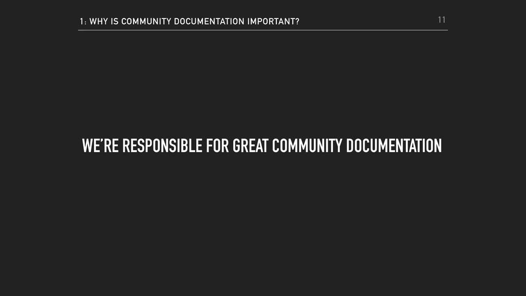 1: WHY IS COMMUNITY DOCUMENTATION IMPORTANT? WE...