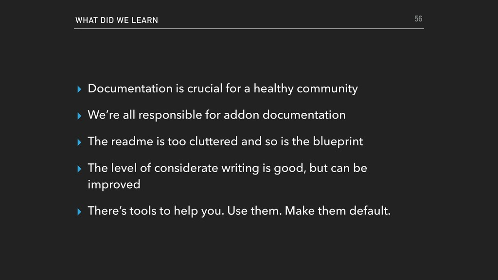WHAT DID WE LEARN ▸ Documentation is crucial fo...