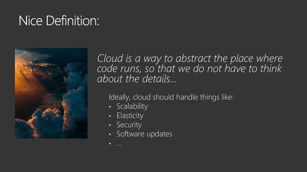 Cloud is a way to abstract the place where code...