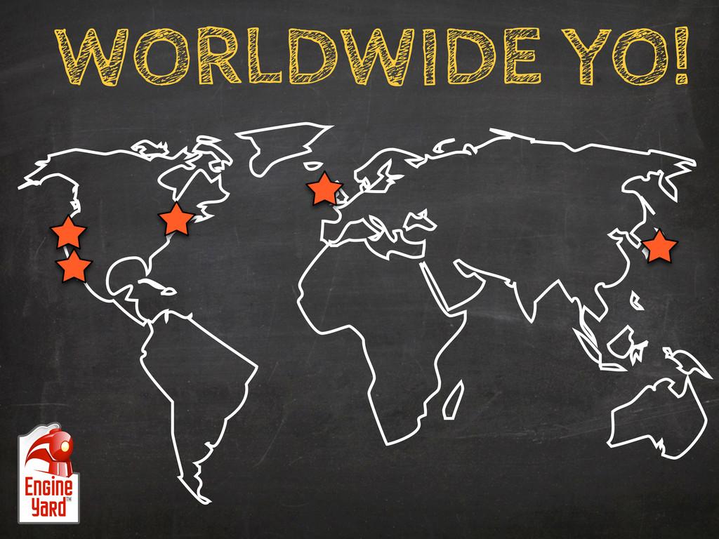 WORLDWIDE YO!